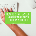 How to Start a Self-Hosted WordPress Blog on a Budget