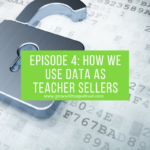 Episode 4: How We Use Data as Teacher Sellers