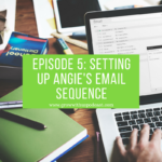 Episode 5: Setting Up Angie's Email Sequence